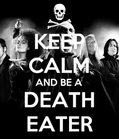 Poster: KEEP CALM AND BE A DEATH EATER