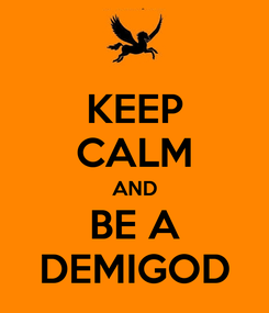 Poster: KEEP CALM AND BE A DEMIGOD