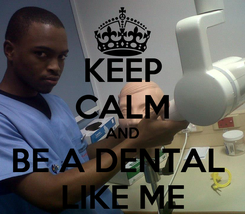Poster: KEEP CALM AND BE A DENTAL  LIKE ME