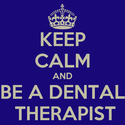 Poster: KEEP CALM AND BE A DENTAL  THERAPIST