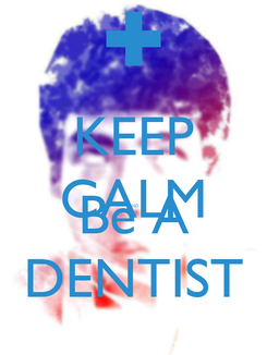 Poster: KEEP CALM AND Be A DENTIST