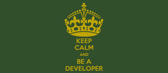 Poster: KEEP CALM AND BE A DEVELOPER
