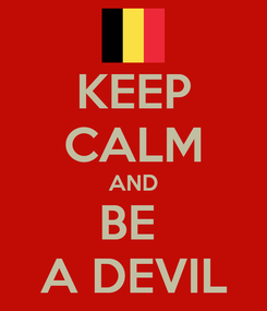 Poster: KEEP CALM AND BE  A DEVIL