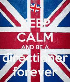 Poster: KEEP CALM AND BE A directioner forever