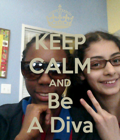 Poster: KEEP CALM AND Be A Diva