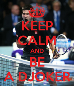Poster: KEEP CALM AND BE A DJOKER