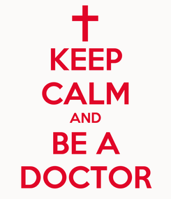 Poster: KEEP CALM AND BE A DOCTOR