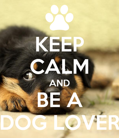 Poster: KEEP CALM AND BE A DOG LOVER