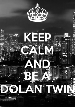 Poster: KEEP CALM AND BE A DOLAN TWIN