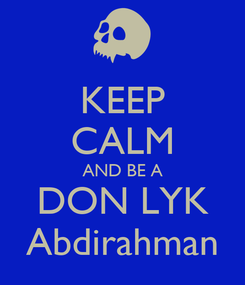 Poster: KEEP CALM AND BE A DON LYK Abdirahman