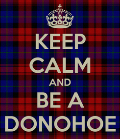 Poster: KEEP CALM AND BE A DONOHOE