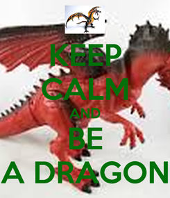 Poster: KEEP CALM AND BE A DRAGON
