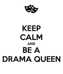 Poster: KEEP CALM AND BE A DRAMA QUEEN