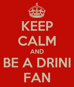 Poster: KEEP CALM AND BE A DRINI FAN