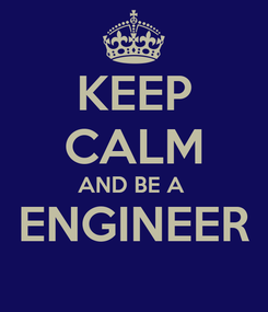 Poster: KEEP CALM AND BE A  ENGINEER
