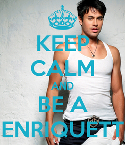 Poster: KEEP CALM AND BE A ENRIQUETT
