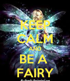 Poster: KEEP CALM AND BE A  FAIRY