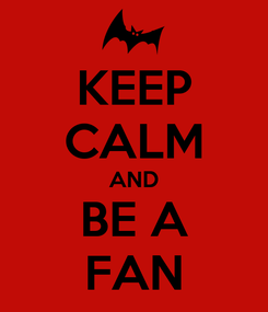 Poster: KEEP CALM AND BE A FAN