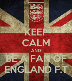 Poster: KEEP CALM AND BE A FAN OF ENGLAND F.T