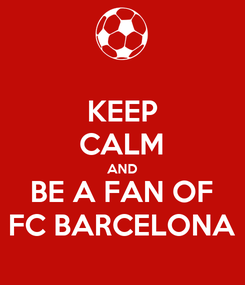 Poster: KEEP CALM AND BE A FAN OF FC BARCELONA