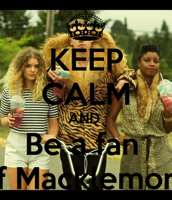 Poster: KEEP CALM AND  Be a fan  of Macklemore