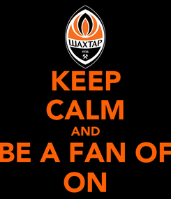 Poster: KEEP CALM AND BE A FAN OF ON