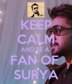 Poster: KEEP CALM AND BE A  FAN OF  SURYA