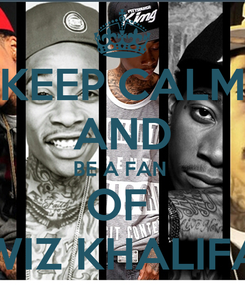 Poster: KEEP CALM AND BE A FAN  OF  WIZ KHALIFA