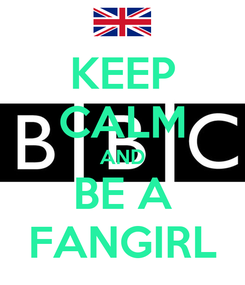 Poster: KEEP CALM AND BE A FANGIRL