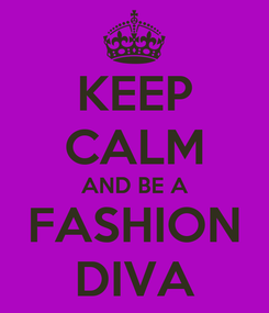 Poster: KEEP CALM AND BE A FASHION DIVA