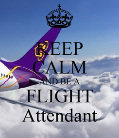 Poster: KEEP CALM AND BE A FLIGHT Attendant