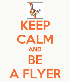 Poster: KEEP CALM AND BE A FLYER