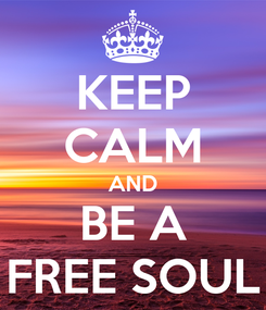 Poster: KEEP CALM AND BE A FREE SOUL