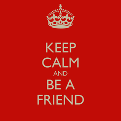 Poster: KEEP CALM AND BE A FRIEND