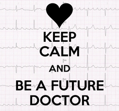 Poster: KEEP CALM AND BE A FUTURE DOCTOR