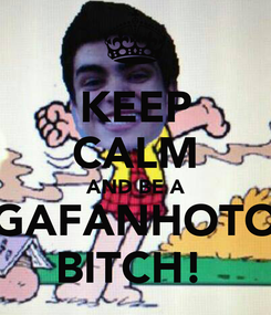 Poster: KEEP CALM AND BE A GAFANHOTO BITCH!