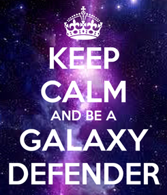 Poster: KEEP CALM AND BE A GALAXY DEFENDER
