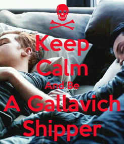 Poster: Keep Calm And Be A Gallavich Shipper