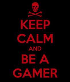 Poster: KEEP CALM AND BE A GAMER
