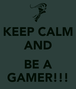 Poster: KEEP CALM AND  BE A GAMER!!!