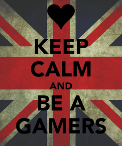 Poster: KEEP CALM AND BE A GAMERS