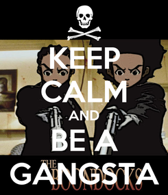Poster: KEEP CALM AND BE A GANGSTA