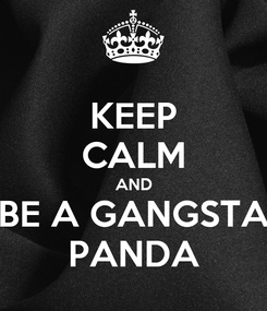 Poster: KEEP CALM AND BE A GANGSTA PANDA
