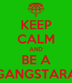 Poster: KEEP CALM AND BE A GANGSTARA