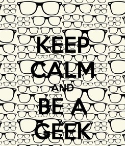 Poster: KEEP CALM AND BE A GEEK