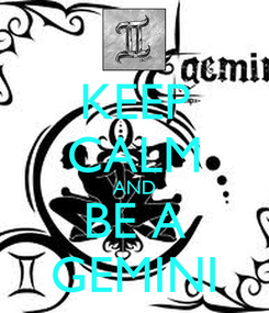 Poster: KEEP CALM AND BE A GEMINI