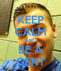 Poster: KEEP CALM AND BE A GENT