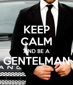 Poster: KEEP CALM AND BE A GENTELMAN