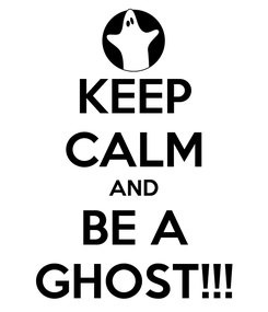 Poster: KEEP CALM AND BE A GHOST!!!