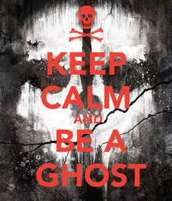 Poster: KEEP CALM  AND  BE A  GHOST